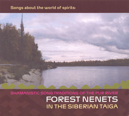 Songs about the world of spirits   Shamanistic Song Traditions of the Pur River  FOREST NENETS in the Siberian Taiga